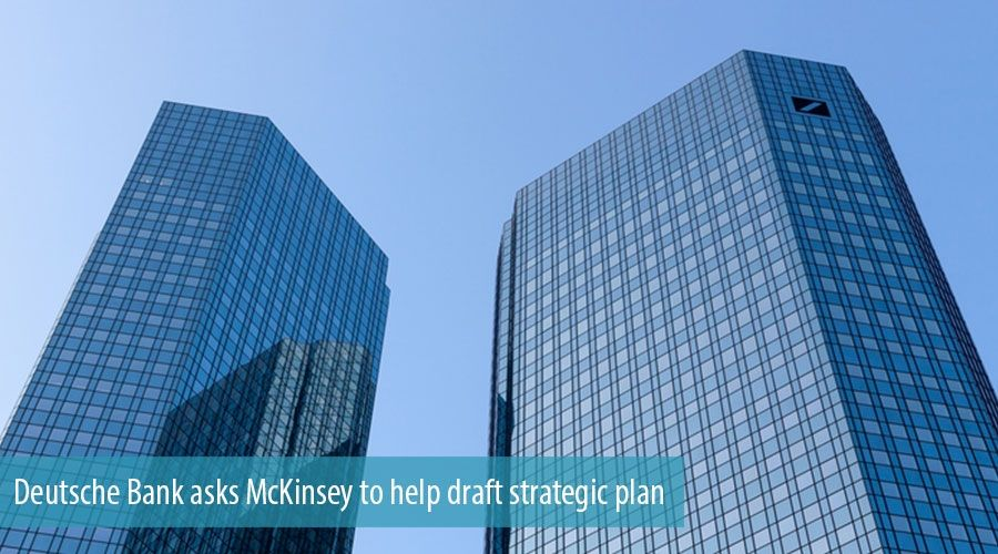 Deutsche Bank asks McKinsey to help draft strategic plan