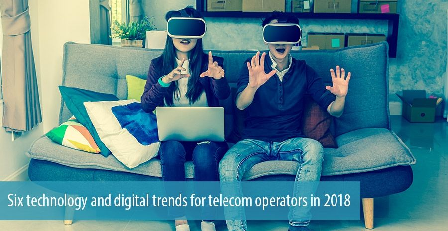 Six technology and digital trends for telecom operators in 2018