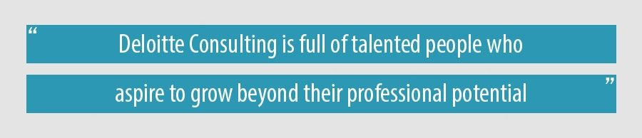 Deloitte Consulting is full of talented people who aspire to grow beyond their professional potential