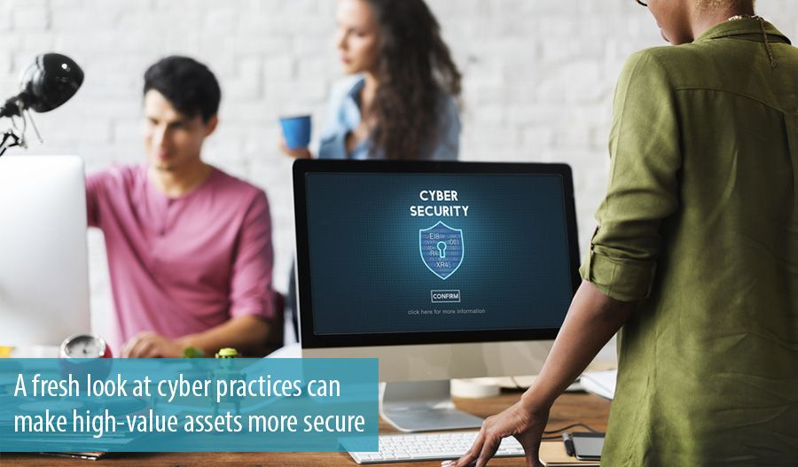 A fresh look at cyber practices can make high-value assets more secure