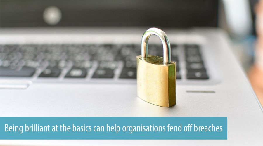 Being brilliant at the basics can help organisations fend off breaches