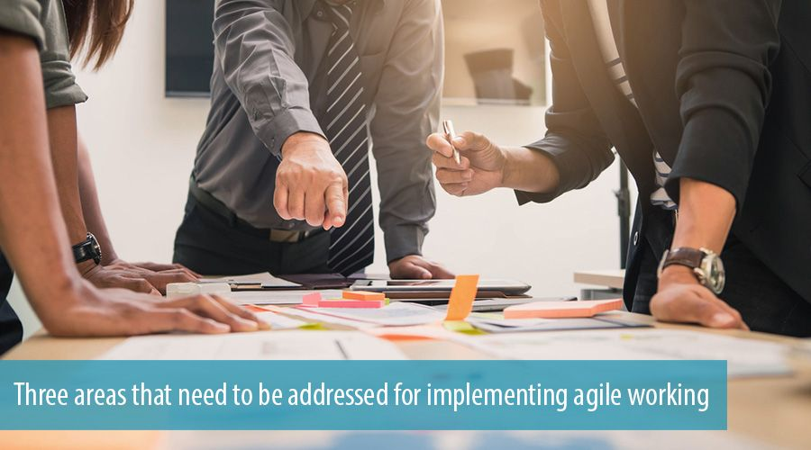 Three areas that need to be addressed for implementing agile working
