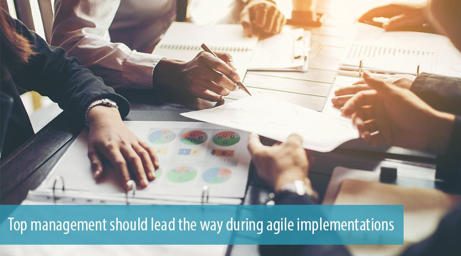 Top management should lead the way during agile implementations