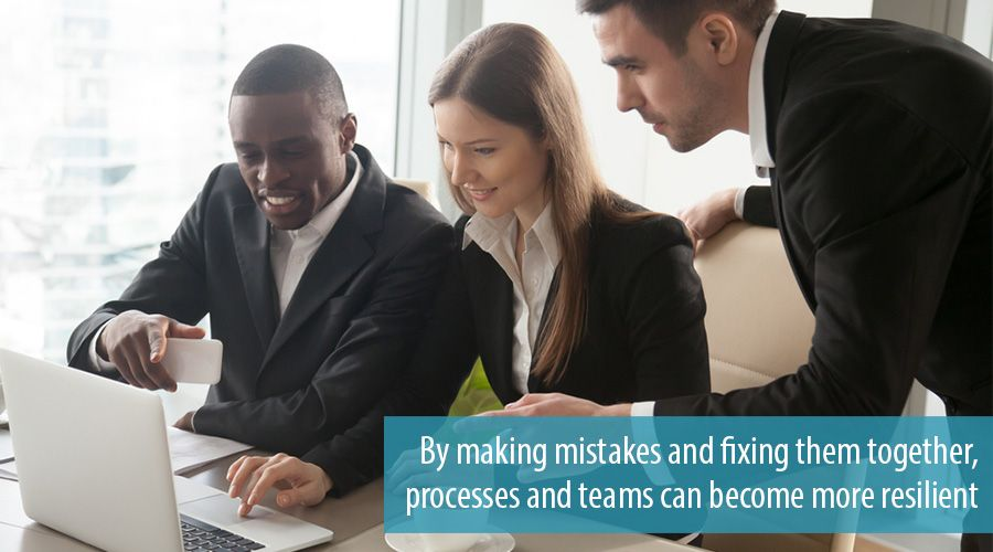 By making mistakes and fixing them together, processes and teams can become more resilient