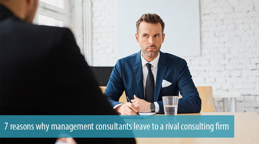 7 reasons why management consultants leave to a rival consulting firm
