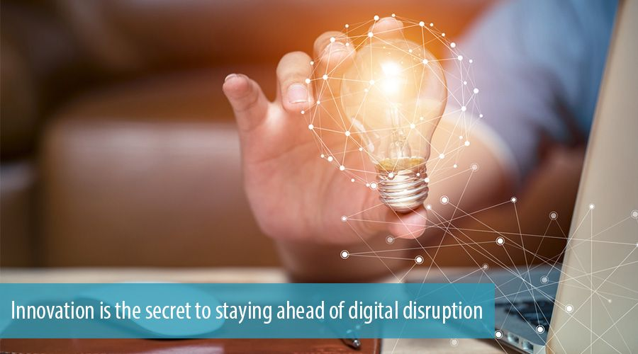 Innovation is the secret to staying ahead of digital disruption