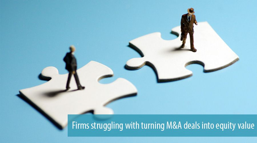 Firms struggling with turning M&A deals into equity value