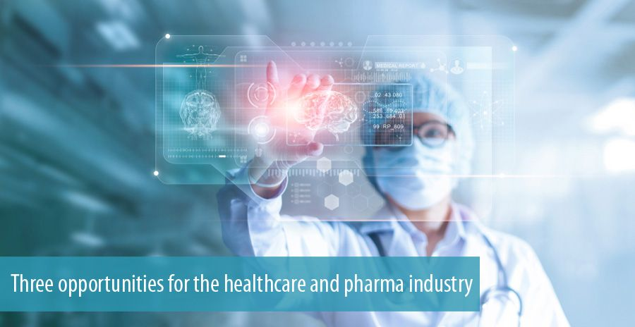 Three opportunities for the healthcare and pharma industry