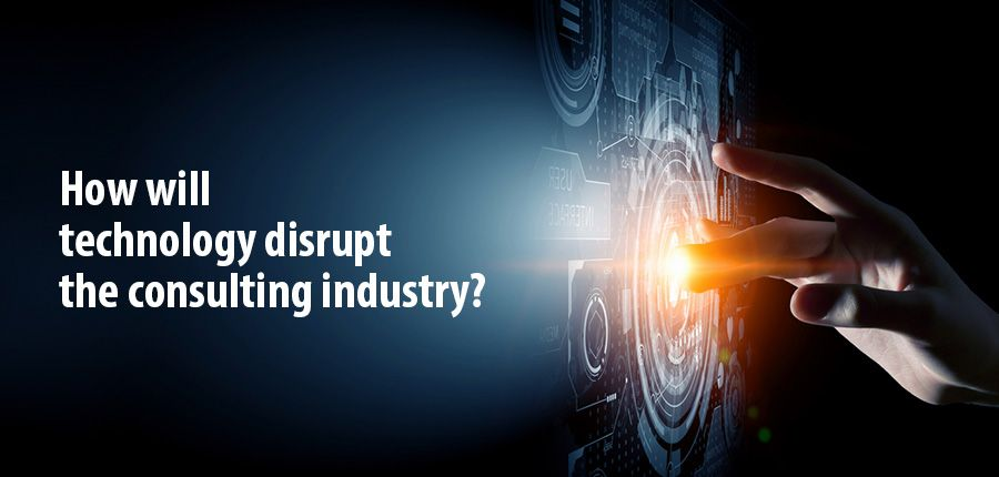 How will technology disrupt the consulting industry?