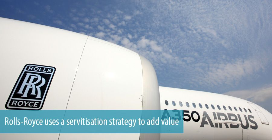 Rolls-Royce uses a servitisation strategy to add value