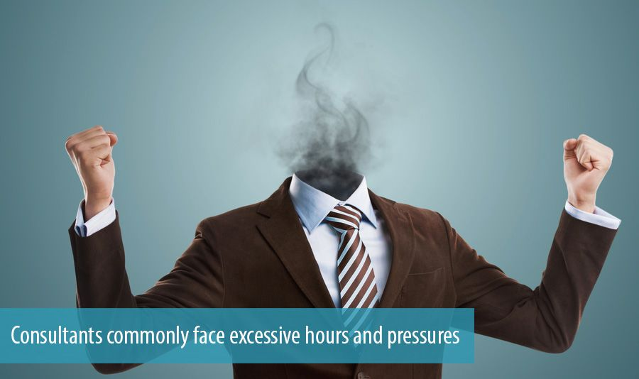 Consultants commonly face excessive hours and pressures