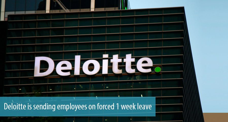 Deloitte is sending employees on forced 1 week leave