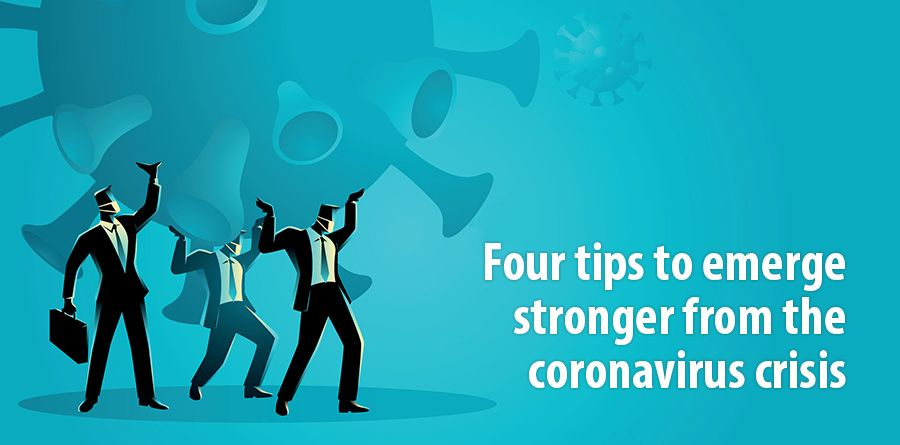 Four tips to emerge stronger from the coronavirus crisis