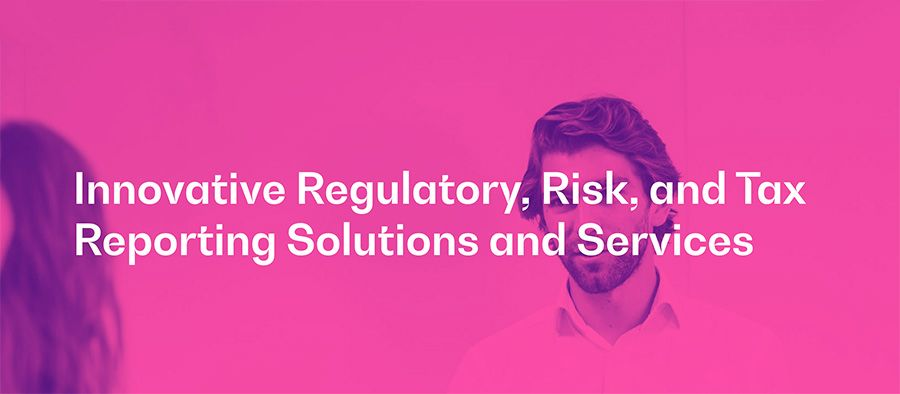 Innovative Regulatory, Risk, and Tax Reporting Solutions and Services