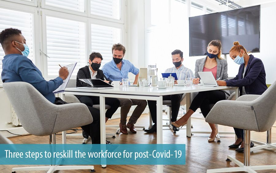 Three steps to reskill the workforce for post-Covid-19