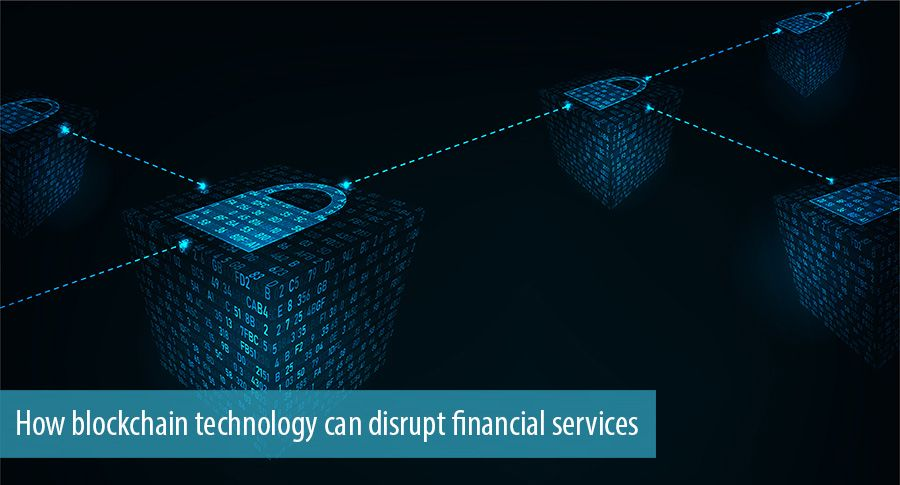 How blockchain technology can disrupt financial services