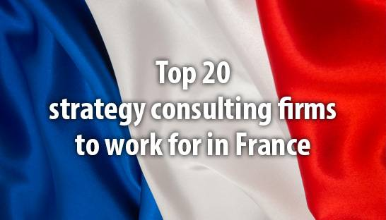 The top 20 strategy consulting firms to work for in France