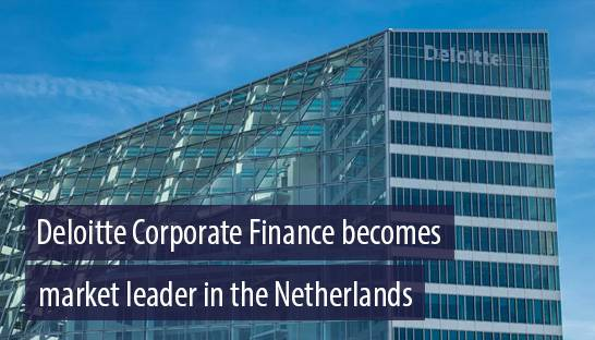 Deal sees Deloitte Corporate Finance become market leader in the Netherlands