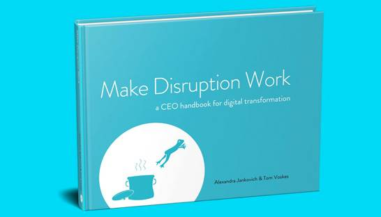 Make Disruption Work – CEO handbook for digital transformation