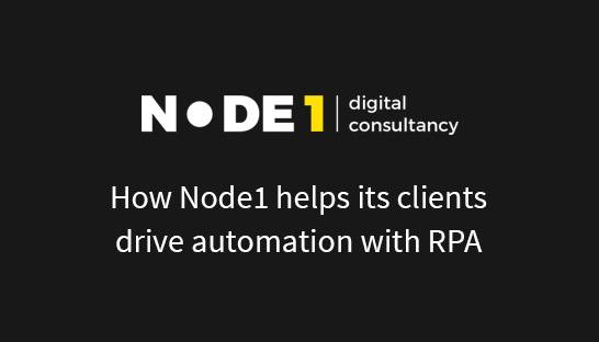 How Node1 helps its clients drive automation with RPA