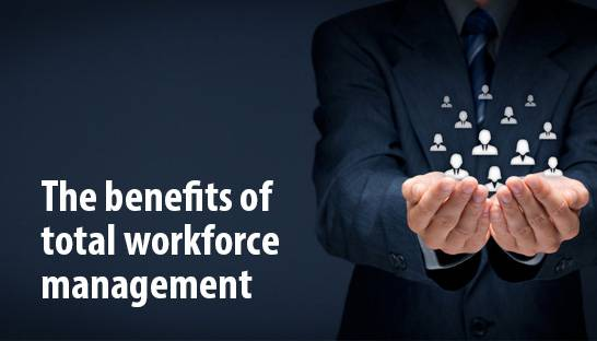 The benefits of total workforce management