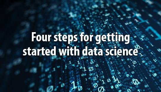 Four steps for getting started with data science