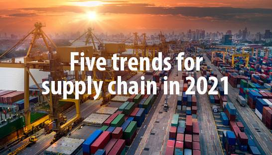 Five trends for supply chain and operations in 2021