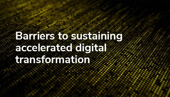 Barriers to sustaining accelerated digital transformation