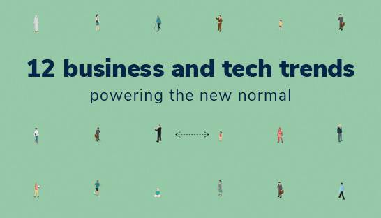 12 business and technology trends powering the new normal
